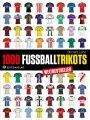1000 Fußball-Trikots: Aktualisierte und erweiterte Ausgabe