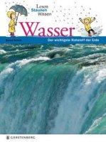 Lesen Staunen Wissen: Wasser – Der wichtigste Rohstoff der Erde