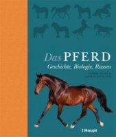 Das Pferd: Geschichte, Biologie, Rassen